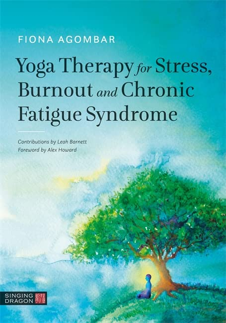 Yoga Therapy for Stress, Burnout and Chronic Fatigue Syndrome By Fiona Agombar