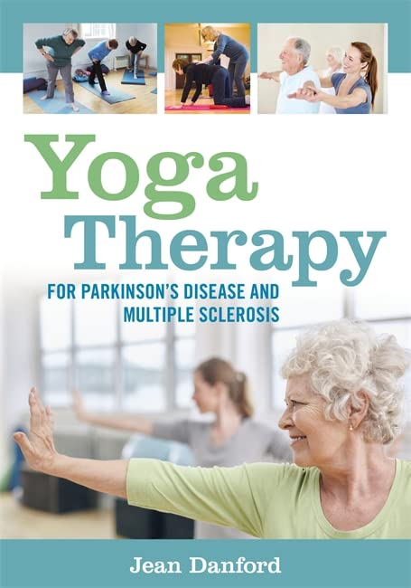 Yoga Therapy for Parkinson's Disease and Multiple Sclerosis By Jean Danford