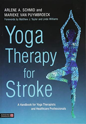 Yoga Therapy for Stroke By Arlene A. Schmid