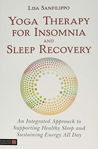 Yoga Therapy for Insomnia and Sleep Recovery By Lisa Sanfilippo
