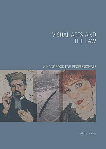 Visual Arts and the Law (Handbooks in International Art Business) By Judith B. Prowda