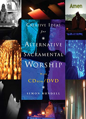 Creative Ideas for Alternative Sacramental Worship By Simon Rundell