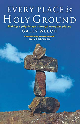 Every Place is Holy Ground By Sally Welch