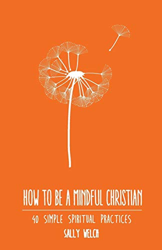 How to be a Mindful Christian By Sally Welch