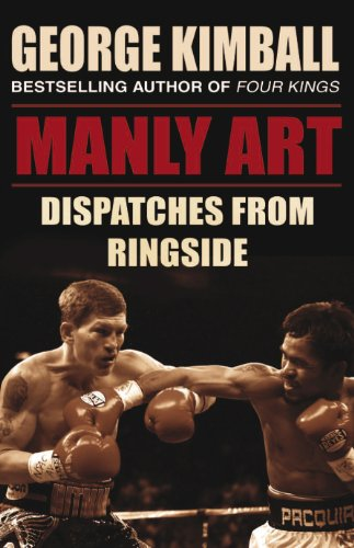 Manly Art Dispatches From Ringside By George Kimball border=