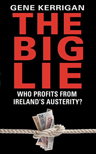 The Big Lie - Who Profits From Ireland's Austerity? by Gene Kerrigan