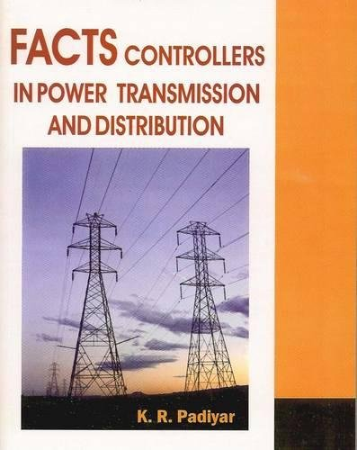 FACTS Controllers in Power Transmission & Distribution By K R Padiyar (Dept of Electrical Engineering, IIT Bangalore, India)