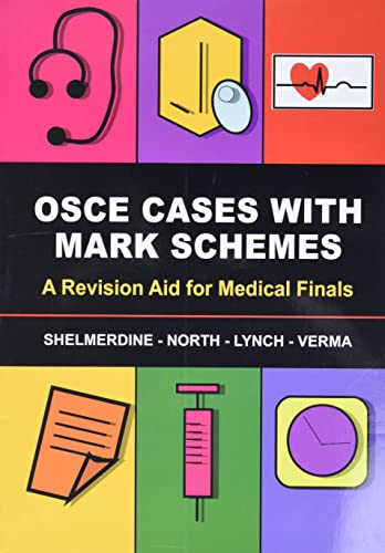 OSCE Cases with Mark Schemes: A Revision Aid for Medical Finals By Susan C. Shelmerdine