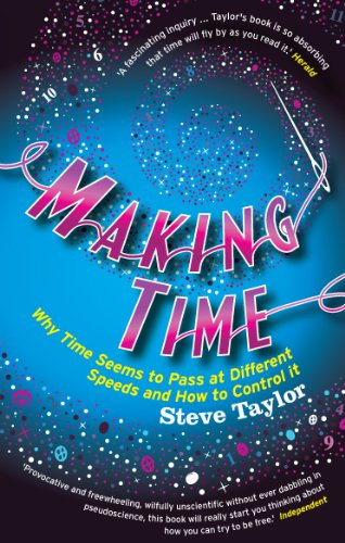 Making Time: Why Time Seems to Pass at Different Speeds and How to Control it by Steve Taylor