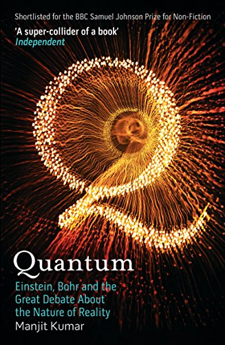 Quantum: Einstein, Bohr and the Great Debate About the Nature of Reality By Manjit Kumar