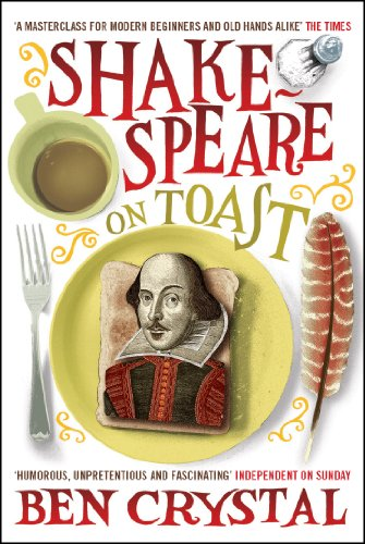 Shakespeare on Toast: Getting a Taste for the Bard By Ben Crystal