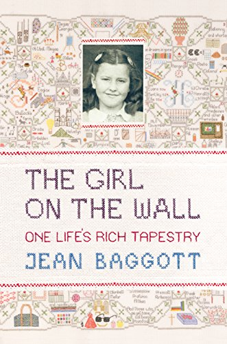 The Girl on the Wall: One Life's Rich Tapestry by Jean Baggott