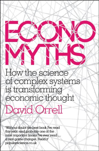 Economyths: How the Science of Complex Systems is Transforming Economic Thought by David Orrell