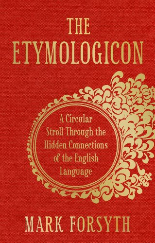 The Etymologicon: A Circular Stroll Through the Hidden Connections of the English Language by Mark Forsyth