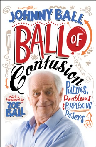 Ball of Confusion: Puzzles, Problems and Perplexing Posers by Johnny Ball