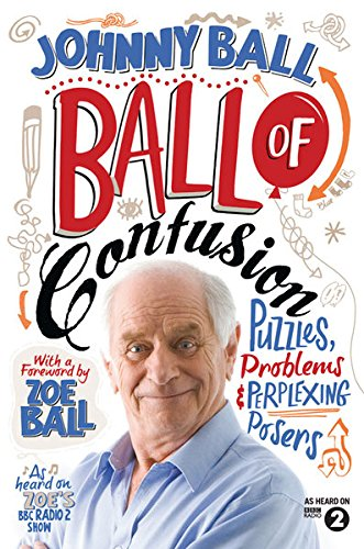 Ball of Confusion : Puzzles. Problems & Perplexing Posers By Johnny ball