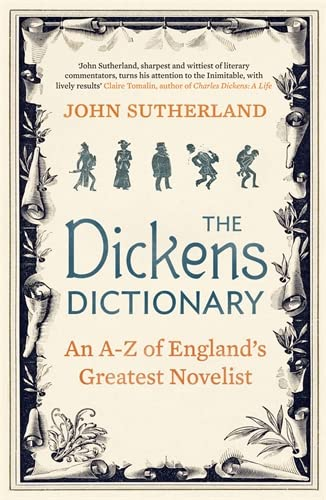 The Dickens Dictionary: An A-Z of England's Greatest Novelist by John Sutherland