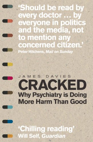 Cracked: Why Psychiatry is Doing More Harm Than Good By James Davies