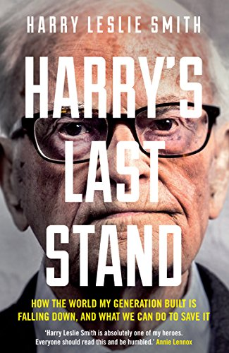 Harry's Last Stand: How the World My Generation Built is Falling Down, and What We Can Do to Save It By Harry Leslie Smith