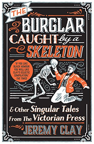 The Burglar Caught by a Skeleton By Jeremy Clay