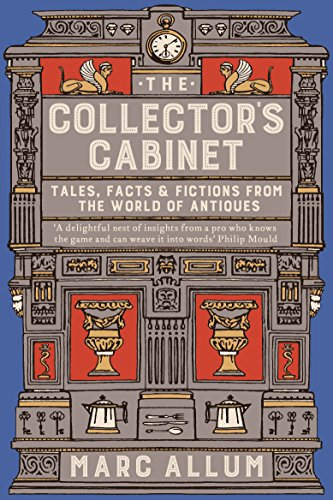 The Collectors Cabinet: Tales, Facts and Fictions from the World of Antiques By Marc Allum