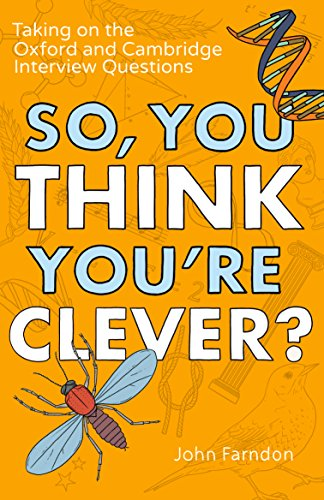 So, You Think You're Clever?: Taking on The Oxford and Cambridge Questions by John Farndon