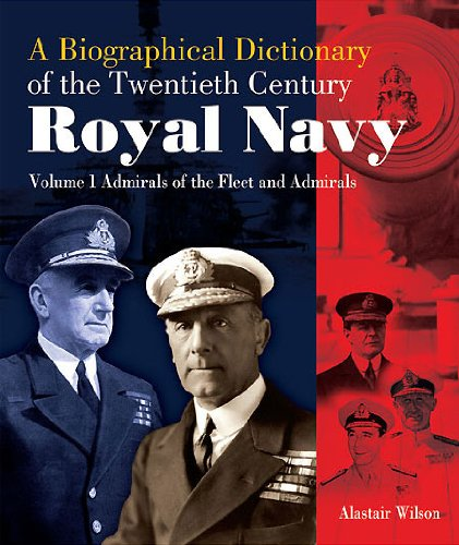 Admirals of the Fleet and Admirals: Biographical Dictionary of the Twentieth-Century Royal Navy:Volume 1 By Alastair Wilson