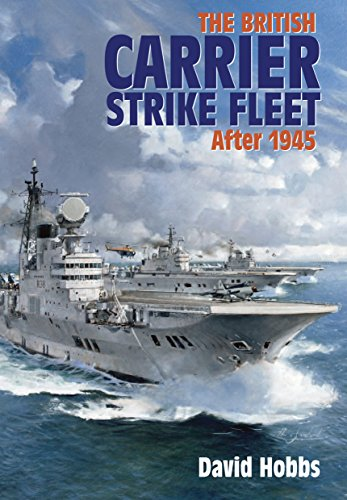 The British Carrier Strike Fleet: After 1945 by David Hobbs