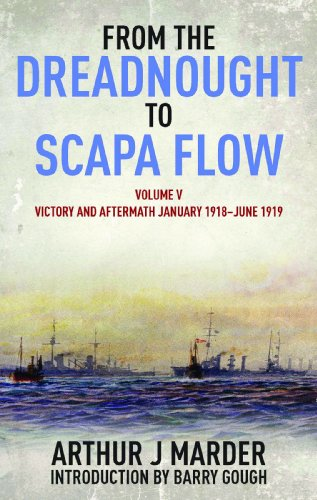 From the Dreadnought to Scapa Flow: Vol V: Victory and Aftermath January 1918uJune 1919 By Arthur J. Marder