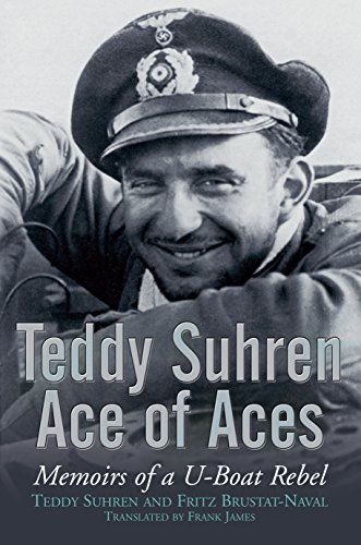 Teddy Suhren, Ace of Aces: Memoirs of a U-boat Rebel By Teddy Suhren