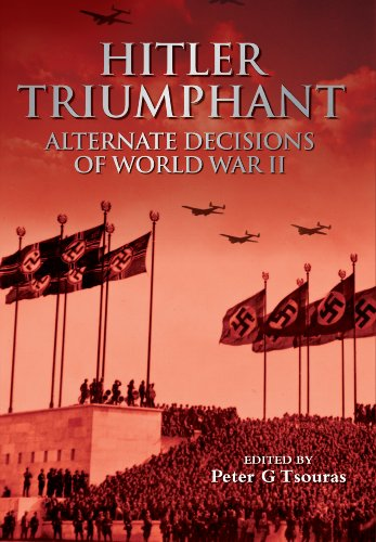 Hitler Triumphant: Alternate Decisions of World War II by Peter G. Tsouras