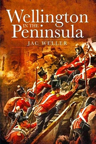 Wellington in the Peninsula 1808-1814 By Jac Weller