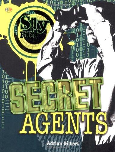 Spy Files: Secret Agents By Adrian D. Gilbert