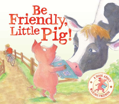 Be Friendly Little Pig - I Wish I Could Read: A Story About Making Friends by Tizina Bendall-Brunello