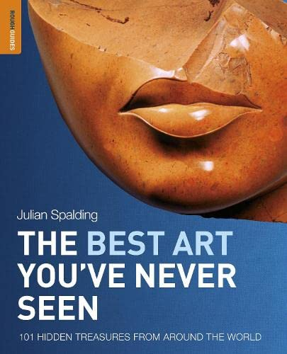 The Best Art You've Never Seen: 101 Hidden Treasures From Around the World by Julian Spalding