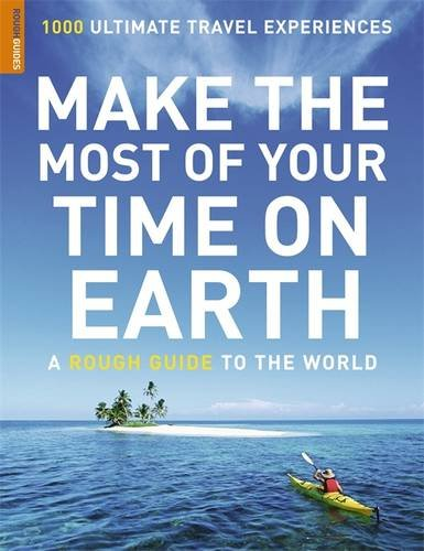 Make the Most of Your Time on Earth: A Rough Guide to the World by