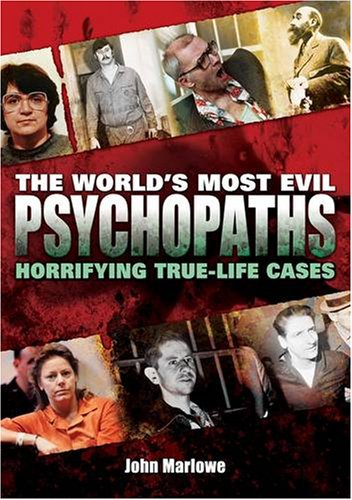 World's Most Evil Psychopaths By John Marlowe