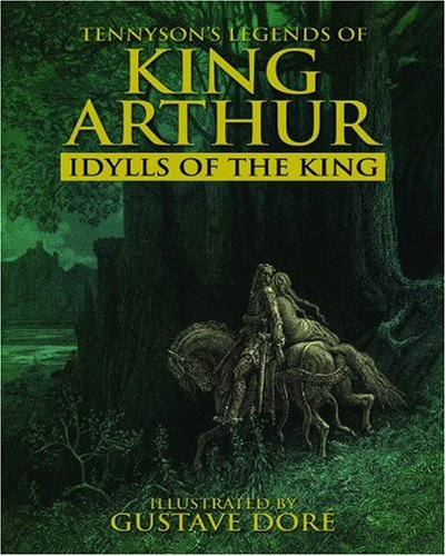 Legends of King Arthur: Idylls of the King by Lord Alfred Tennyson