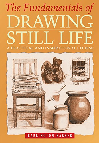 The Fundamentals of Drawing Still Life By Barrington Barber