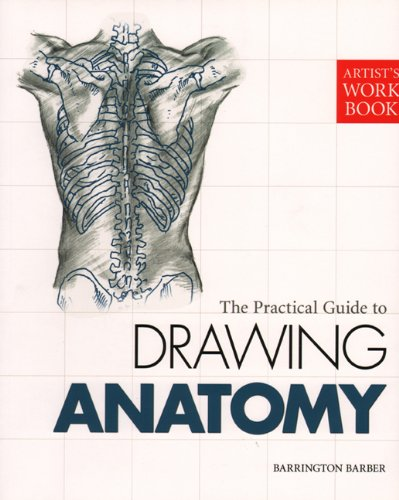 The Practical Guide to Drawing Anatomy By Barrington Barber
