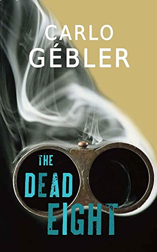 The Dead Eight: A Novel By Carlo Gebler