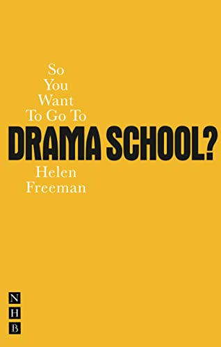 So You Want to Go to Drama School? (Nick Hern Books) By Helen Freeman