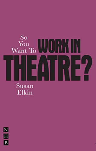 So You Want To Work In Theatre? By Susan Elkin