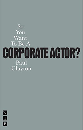 So You Want To Be A Corporate Actor? By Paul Clayton