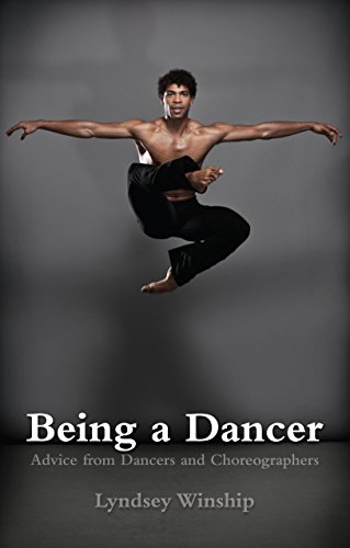 Being a Dancer: Advice from Dancers and Choreographers by Lyndsey Winship