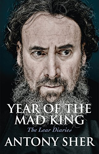 Year of the Mad King: The Lear Diaries By Antony Sher