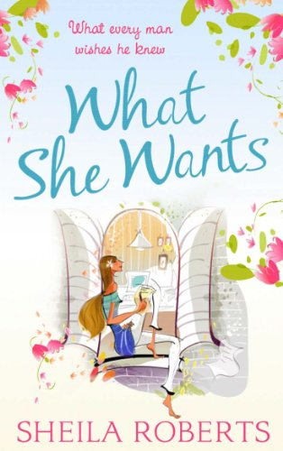 What She Wants (Life in Icicle Falls, Book 3) By Sheila Roberts