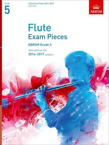 Flute Exam Pieces 2014-2017, Grade 5 Part By ABRSM