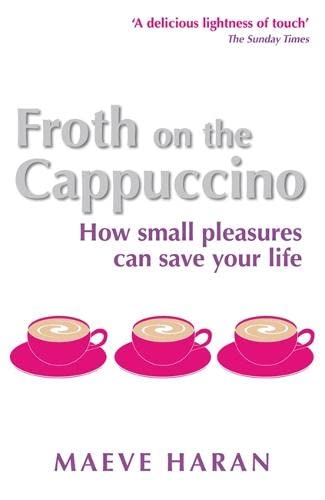 Froth on the Cappuccino By Maeve Haran