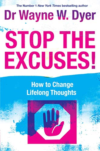 Stop the Excuses: How to Change Lifelong Thoughts by Wayne W. Dyer
